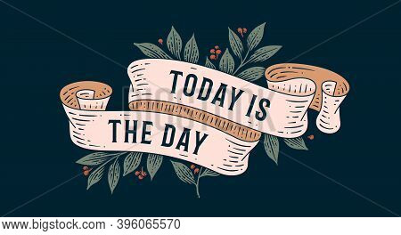 Today Is The Day. Retro Greeting Card With Ribbon And Text Today Is The Day. Old Ribbon Banner In En