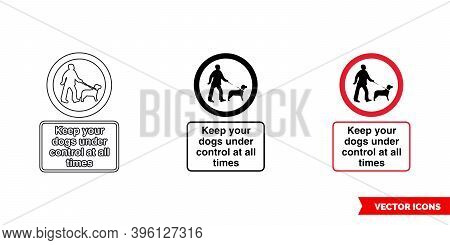 Keep Your Dogs Under Control At All Times Community Safety Notice Sign Icon Of 3 Types Color, Black