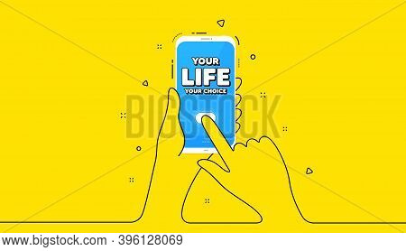 Your Life Your Choice Motivation Quote. Yellow Banner With Continuous Line. Hand Hold Phone. Motivat