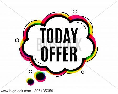 Today Offer Symbol. Speech Bubble Vector Banner. Special Sale Price Sign. Advertising Discounts Symb