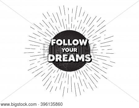 Follow Your Dreams Motivation Quote. Vintage Star Burst Banner. Motivational Slogan. Inspiration Mes
