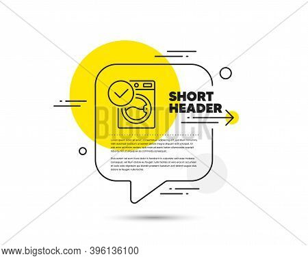 Washing Machine Line Icon. Speech Bubble Vector Concept. Wash Laundry Sign. Washable Cleaner Symbol.
