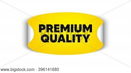 Premium Quality. Adhesive Sticker With Offer Message. High Product Sign. Top Offer Symbol. Yellow St