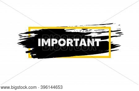 Important Message. Paint Brush Stroke In Box Frame. Information Notice Sign. Announce Attention Symb