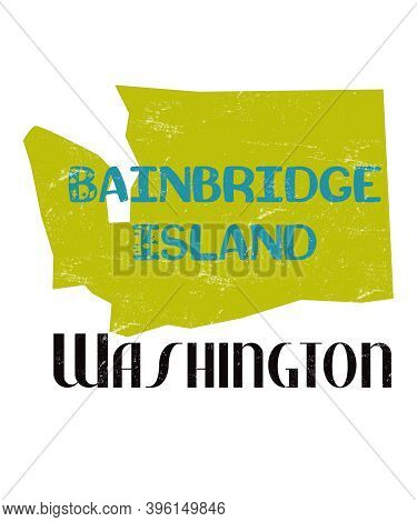 Bainbridge Island Washington Graphic In A Distressed Design With The Shape Of Washington State.  Fer