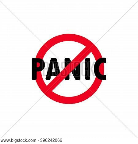No Panic Sign. Prohibition Sign. Stop Panic Icon. No Panic Symbol. Banning Panic. Vector Eps 10. Iso