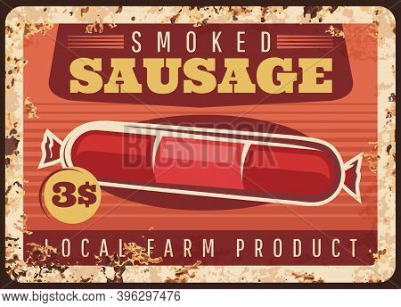 Smoke Sausage Rusty Metal Plate, Vector Vintage Rust Tin Sign, Local Farm Products Retro Poster, Fer