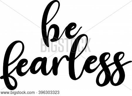 Be Fearless On White Background. Christian Phrase
