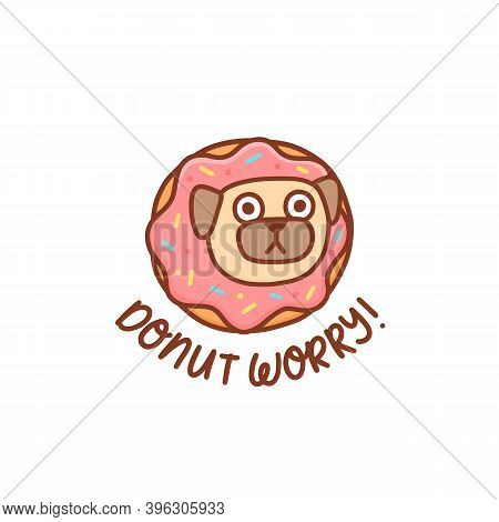 Funny Kawaii Pug Dog In The Donut With Pink Icing. Wordplay Inscription: Donut Worry! Meaning Don't