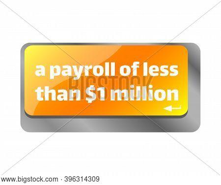 A Payroll Of Less Than $1 Million . Close Up Of Keyboard, Enter Computer Key.