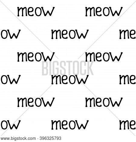 Vector Seamless Pattern Word Meow Hand-drawn. Illustration In Doodle Style Black Outline On White Ba