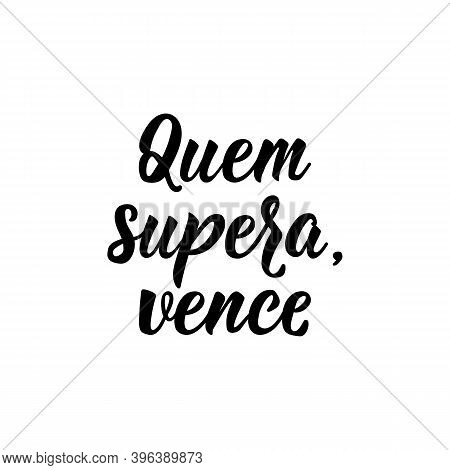 Brazilian Lettering. Translation From Portuguese - Who Overcomes, Wins. Modern Vector Brush Calligra