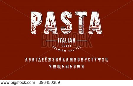 Decorative Sans Serif Font And Pasta Label Template. Cyrillic Letters With Vintage Texture For Logo