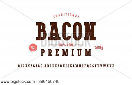 Serif Font And Bacon Label Template. Letters And Numbers For Logo And Label Design. Isolated On Whit