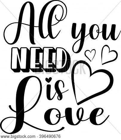 All You Need Is Love Isolated On The White Background. Vector Illustration