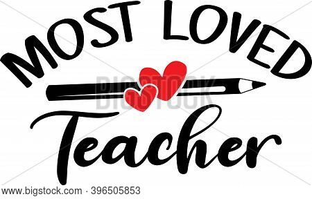 Most Loved Teacher Isolated On The White Background. Vector Illustration