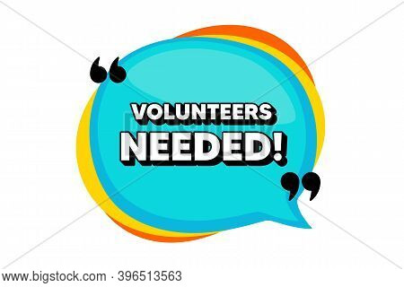 Volunteers Needed. Blue Speech Bubble Banner With Quotes. Volunteering Service Sign. Charity Work Sy