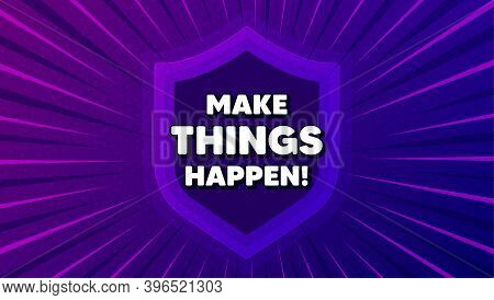 Make Things Happen Motivation Quote. Protect Shield Background. Motivational Slogan. Inspiration Mes