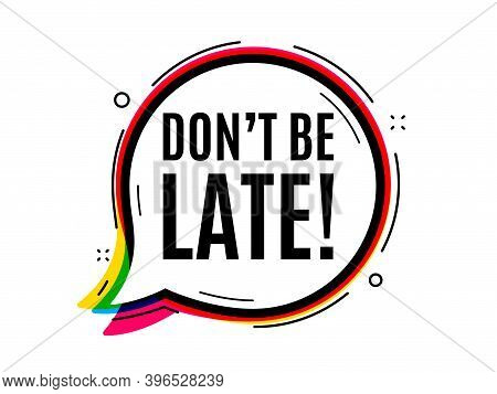 Dont Be Late. Speech Bubble Vector Banner. Special Offer Price Sign. Advertising Discounts Symbol. T