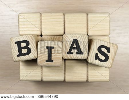 Bias - Word From Wooden Blocks With Letters, Personal Opinions Prejudice Bias Concept