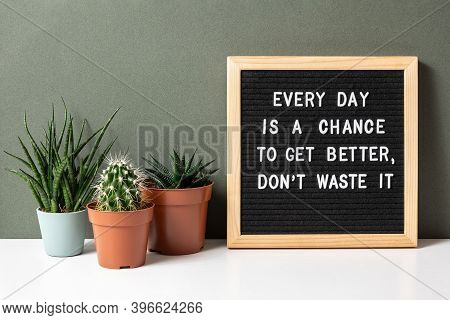Every Day Is A Chance To Get Better, Dont Waste It. Motivational Quote On Letter Board, Cactus, Succ