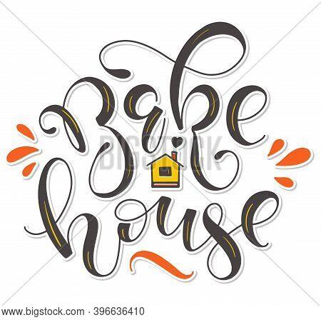Bakehouse, Handwritten Calligraphy Isolated On White Background, Vector Illustration For Cafe, Baker