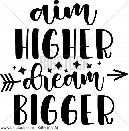 Aim Higher Dream Bigger On The White Background. Vector Illustration