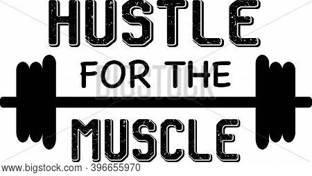 Hustle For The Muscle On The White Background. Vector Illustration
