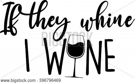 If They Whine I Wine On The White Background. Vector Illustration