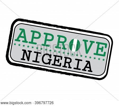 Vector Stamp For Approve Logo With Nigeria Flag In The Shape Of O And Text Nigeria. Grunge Rubber Te