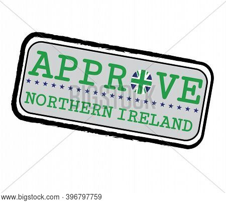Vector Stamp For Approve Logo With North Ireland Flag In The Shape Of O And Text Northern Ireland. G