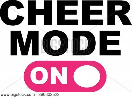 Cheer Mode On On The White Background. Vector Illustration