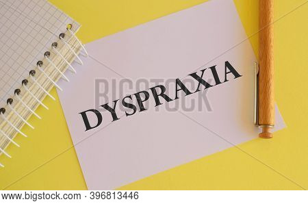 White Paper With Text Dyspraxia , Difficulties With Physical Movement And Memory, Dyspraxia Concept,
