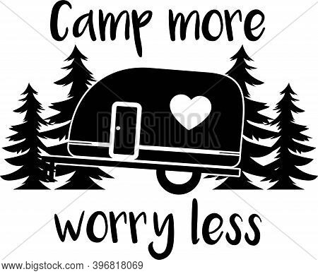 Camp More Worry Less On The White Background. Vector Illustration