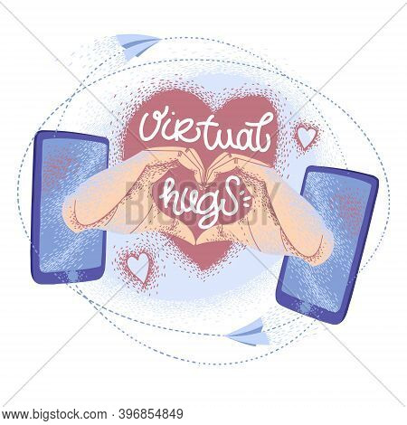 Virtual Hugs Icon, Vector Modern Calligraphy With Phones, Hands And Heart. Hugging Phrase, Social Me