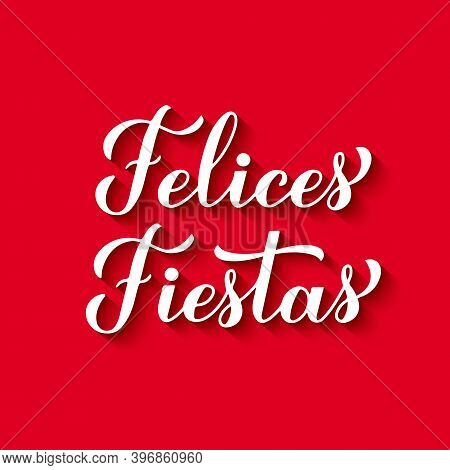 Felices Fiestas Calligraphy Hand Lettering On Red Background. Happy Holidays In Spanish. Christmas A
