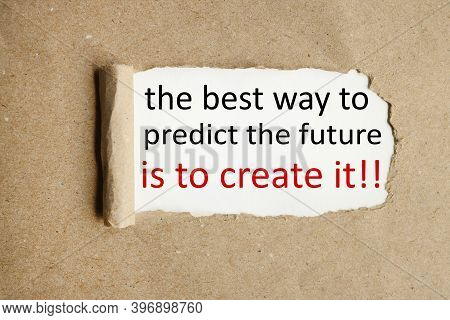 The Best Way To Predict The Future Is To Create It., Text On White Paper On Torn Paper Background