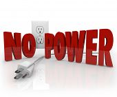 The words No Power in red letters in front of an electrical outlet and an unplugged cord to symbolize an electricity outage or energy failure poster