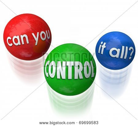 Can You Control It All question on three balls being juggled by someone stressed out over having too many jobs, tasks or priorities