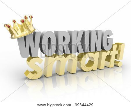 Working Smart words with gold crown to award or recognize the most efficient or productive employee or worker getting things done