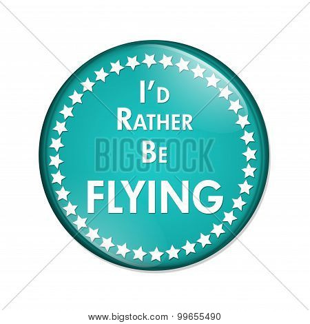 I'd Rather Be Flying Button