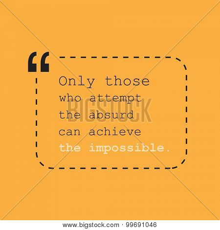 Only Those Who Attempt the Absurd Can Achieve the Impossible. - Inspirational Quote, Slogan, Saying - Success Concept, Banner Design on Orange Background