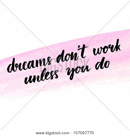 Dreams don't work until you do. Motivational quote about success and self actualization. Handwritten