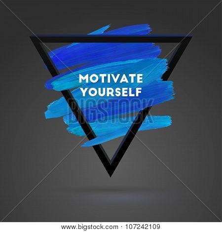 Triangle Motivation Square Acrylic Stroke Poster. Typographical Background Illustration With Quote.