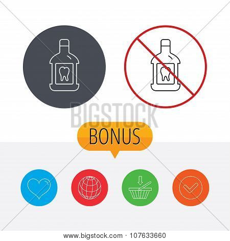 Mouthwash icon. Oral antibacterial liquid sign. Shopping cart, globe, heart and check bonus buttons. Ban or stop prohibition symbol. poster