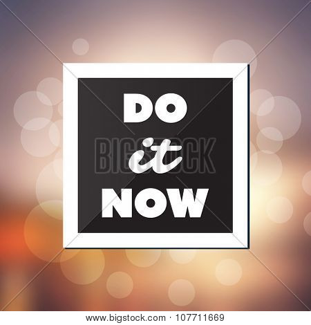 Do It Now - Inspirational Quote, Slogan, Saying, Writing - Abstract Success Concept Design, Illustration with Label and Natural Background, Sunshine and Sunset