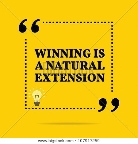 Inspirational motivational quote. Winning is a natural extension. Simple trendy design. poster