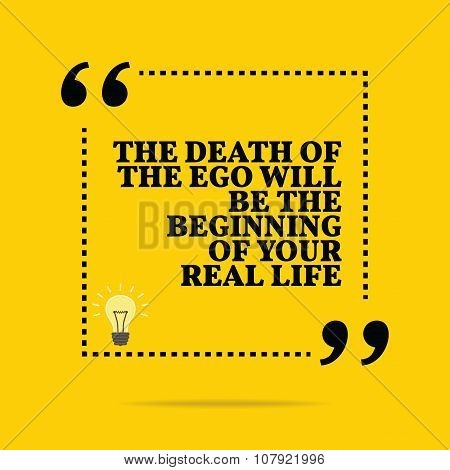 Inspirational motivational quote. The death of the ego will be the beginning of your real life. Simple trendy design. poster