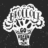 Vegan typographic print with broccoli. Go vegan. Can be used as a print on T-shirts and bags label restaurant menu and shop of organic food. Hand draw. Inspirational eco poster. poster