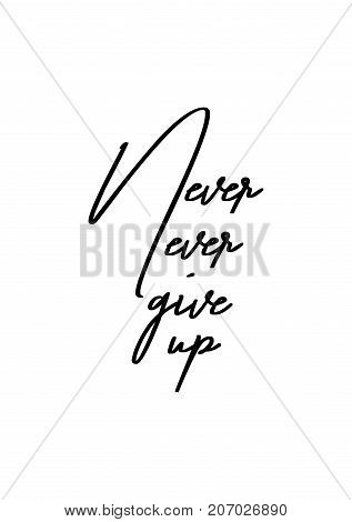 Hand drawn lettering. Ink illustration. Modern brush calligraphy. Isolated on white background. Never ever give up.